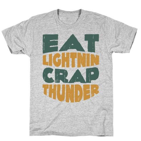 Eat Lightning Crap Thunder T-Shirt
