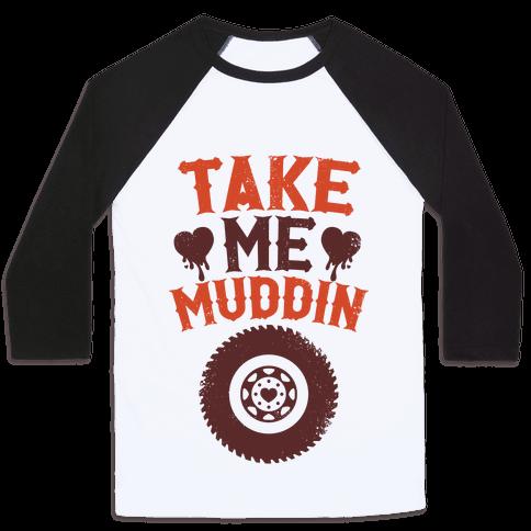 Take Me Muddin Baseball Tee