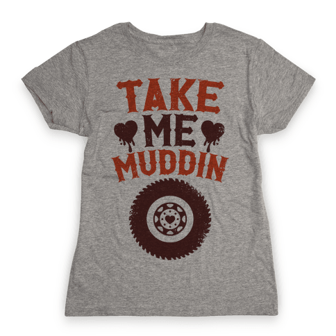 Take Me Muddin Womens T-Shirt