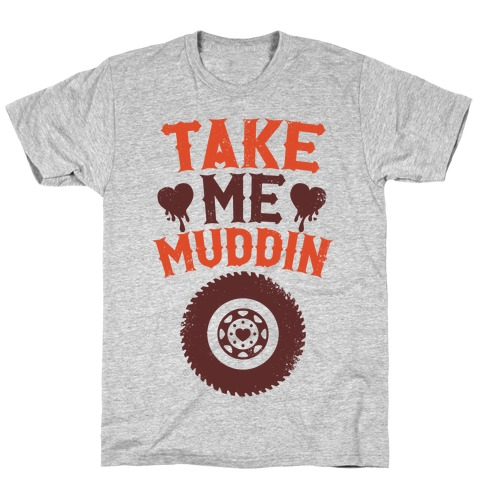 Take Me Muddin T-Shirt
