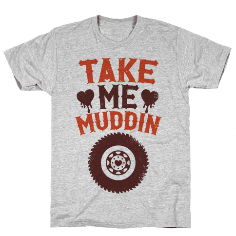 Take Me Muddin Mens T-Shirt