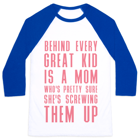 Behind Every Great Kid is a Mom Who's Pretty Sure She's Screwing Them Up Baseball Tee