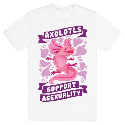 Axolotls Support Asexuality T-Shirt