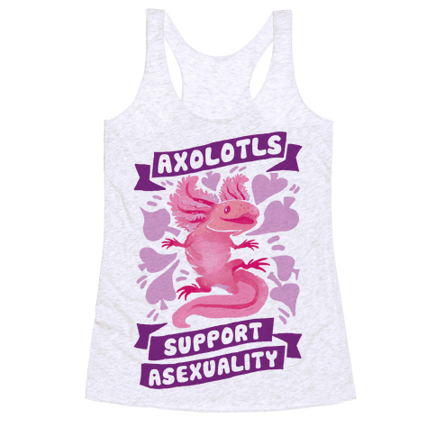 Axolotls Support Asexuality Racerback Tank Top