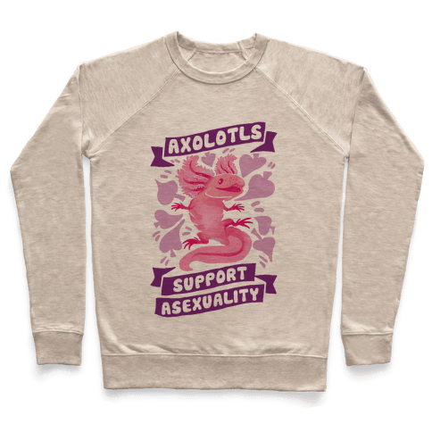 Axolotls Support Asexuality Pullover