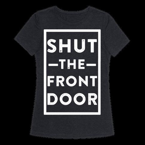 Shut the front door t shirt lookhuman for 1 2 shut the door