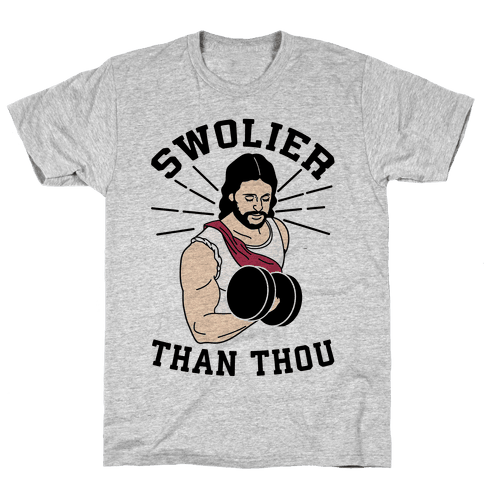 Swolier Than Thou Mens T-Shirt