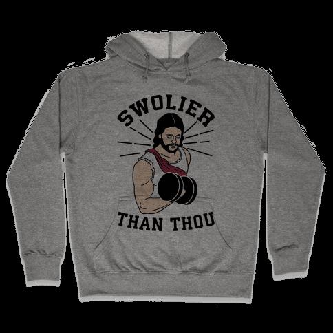 Swolier Than Thou Hooded Sweatshirt
