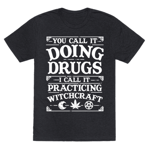 You Call It Doing Drugs I Call It Practicing Witchcraft