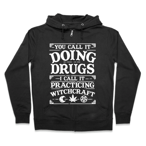 You Call It Doing Drugs I Call It Practicing Witchcraft Zip Hoodie