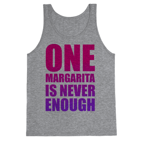 One Margarita Is Never Enough Tank Top