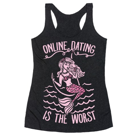 Online Dating Is The Worst Racerback Tank Top