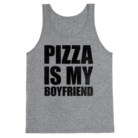 Pizza Is My Boyfriend Tank Top