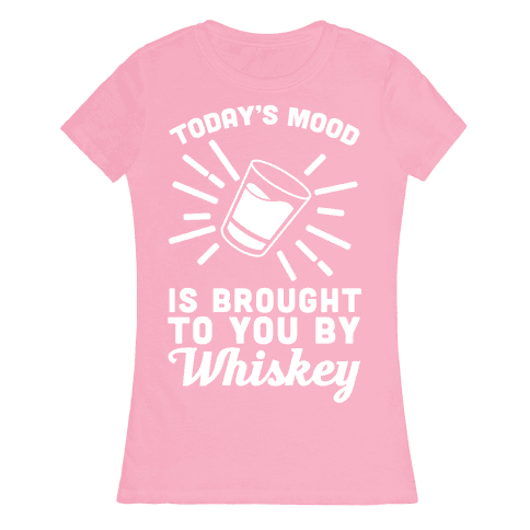 Today's Mood Is Brought To You By Whiskey Womens T-Shirt