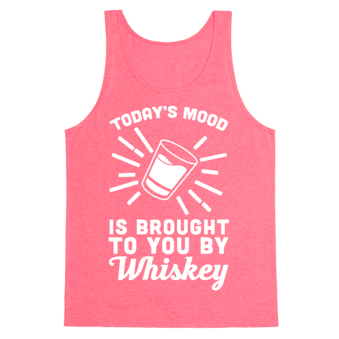 Today's Mood Is Brought To You By Whiskey Tank Top
