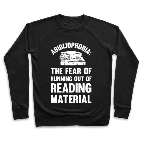 Abibliophobia: The Fear Of Running Out Of Reading Material Pullover