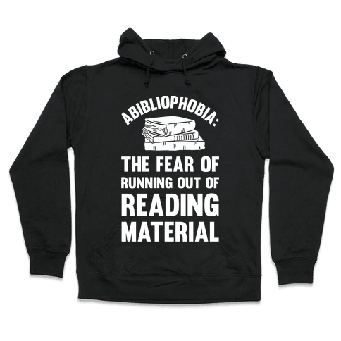 Abibliophobia: The Fear Of Running Out Of Reading Material Hooded Sweatshirt