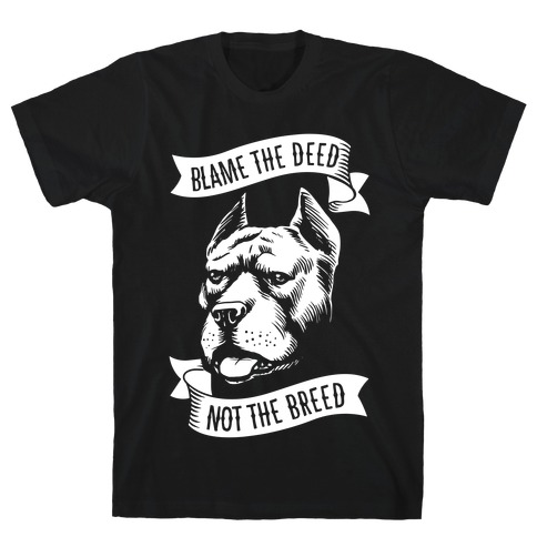 Blame the Deed, Not the Breed T-Shirt