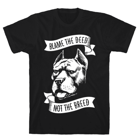 Blame the Deed, Not the Breed Mens T-Shirt
