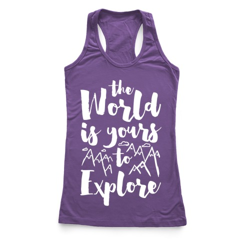 The World Is Yours To Explore Racerback Tank Top