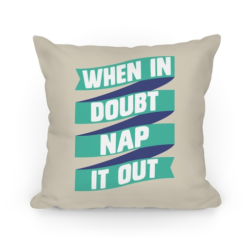 When In Doubt, Nap It Out Pillow