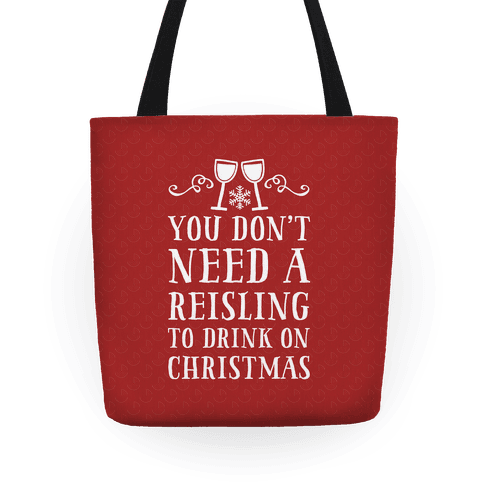 You Don't Need A Reisling To Drink On Christmas Tote