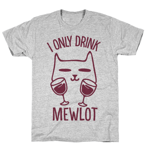 I Only Drink Mewlot Mens T-Shirt