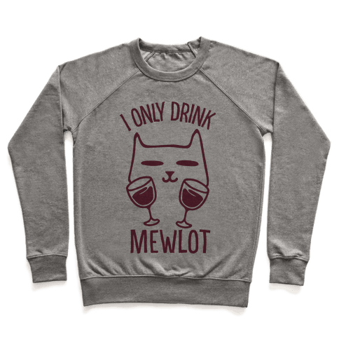 I Only Drink Mewlot Pullover