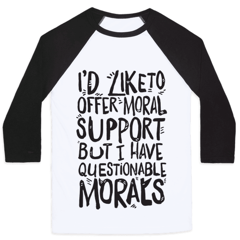 I'd Like To Offer Moral Support But I Have Questionable Morals Baseball Tee