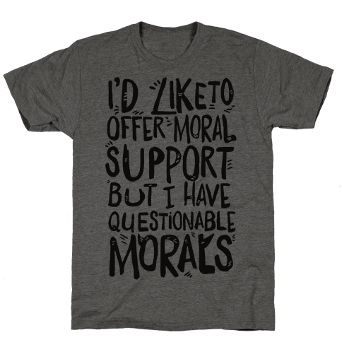 I'd Like To Offer Moral Support But I Have Questionable Morals Mens T-Shirt