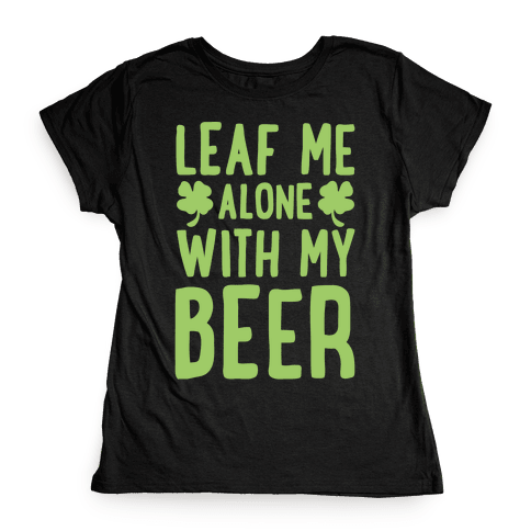 Leaf Me Alone With My Beer Womens T-Shirt