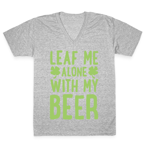 Leaf Me Alone With My Beer V-Neck Tee Shirt