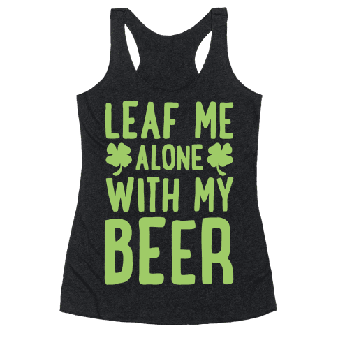 Leaf Me Alone With My Beer Racerback Tank Top