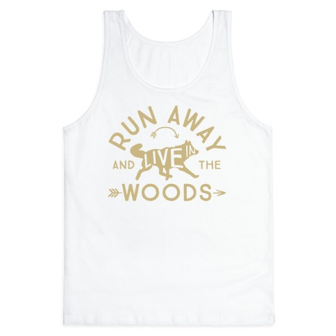 Run Away And Live In The Woods Tank Top