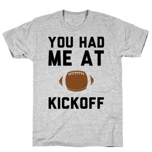You Had Me At Kickoff Mens T-Shirt