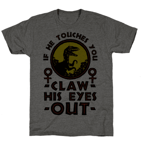 If He Touches You Claw His Eyes Out Mens T-Shirt