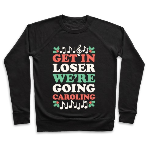 Get In Loser We're Going Caroling Pullover