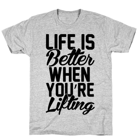 Life Is Better When You're Lifting Mens T-Shirt