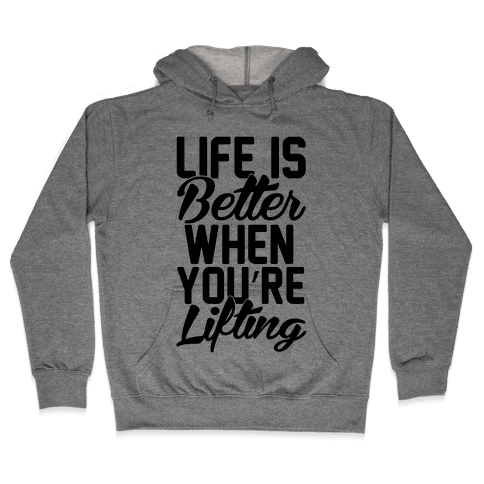 Life Is Better When You're Lifting Hooded Sweatshirt