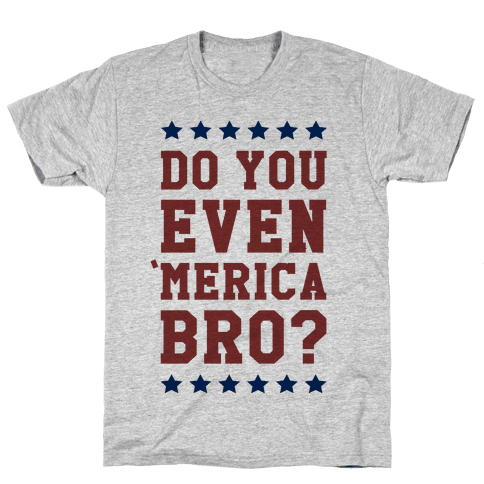 Do You Even 'Merica Bro? Mens T-Shirt