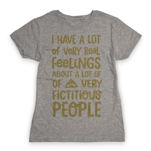 I Have A Lot Of Very Real Feelings About Fictitious People Womens T-Shirt