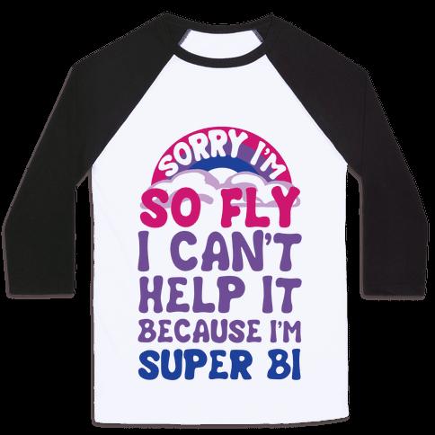 Sorry I'm So Fly I Can't Help It Because I'm Super Bi