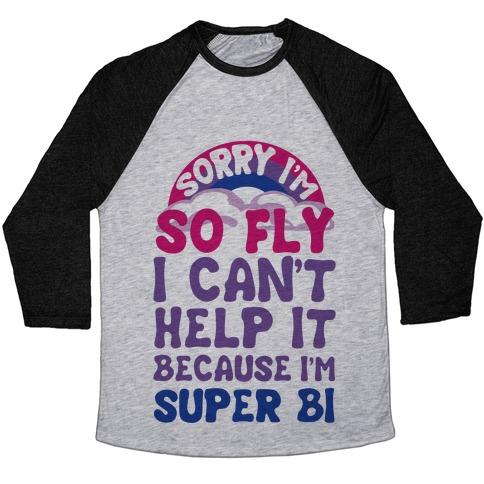 51f227d97 Sorry I'm So Fly I Can't Help It Because I'm Super Bi Baseball Tee ...