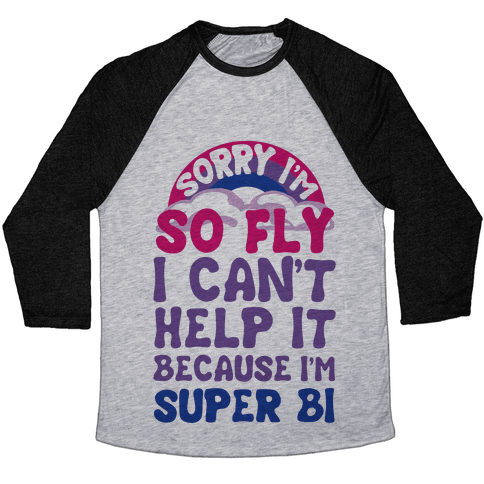 Sorry I'm So Fly I Can't Help It Because I'm Super Bi Baseball Tee