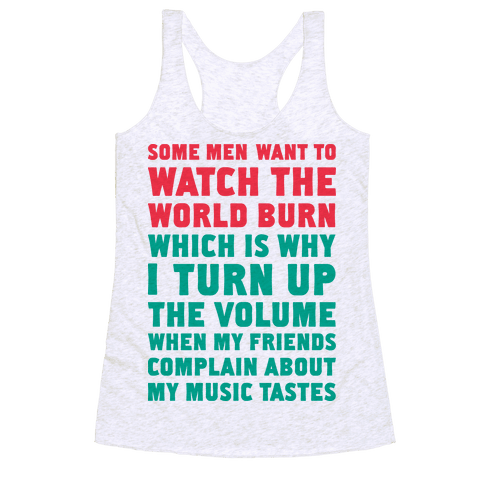 Some Men Want to Watch the World Burn Racerback Tank Top