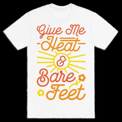Give Me Heat & Bare Feet Mens T-Shirt