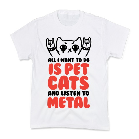 All I Want To Do Is Pet Cats And Listen To Metal Kids T-Shirt