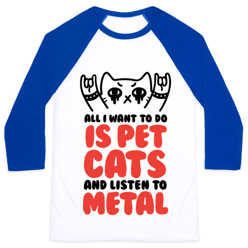 All I Want To Do Is Pet Cats And Listen To Metal Baseball Tee