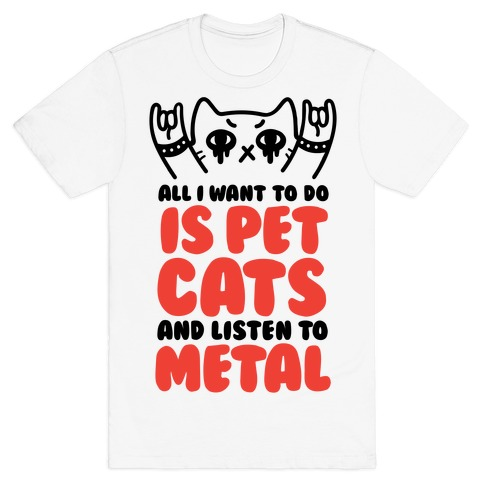 All I Want To Do Is Pet Cats And Listen To Metal Mens T-Shirt