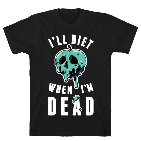 I'll Diet When I'm Dead Mens T-Shirt